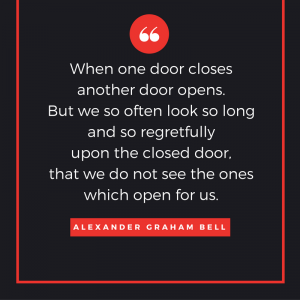 When one door closes another door open, but we so often look so long and so regretfully upon the closed door, that we do not see the ones which open for us